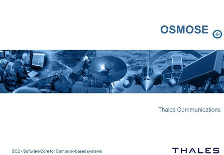 SC2 - Software Core for Computer-based systems OSMOSE Thales Communications.