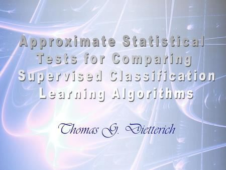 Thomas G. Dietterich. 2 Plan La position des tests statistiques en apprentissage 5 tests : Le test de McNemar Le test des différences de proportions Le.