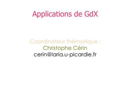 Applications de GdX Coordinateur thématique : Christophe Cérin