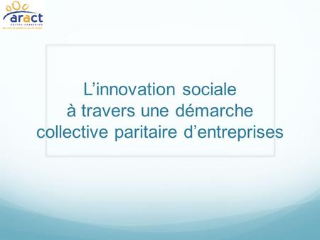 Linnovation sociale à travers une démarche collective paritaire dentreprises.