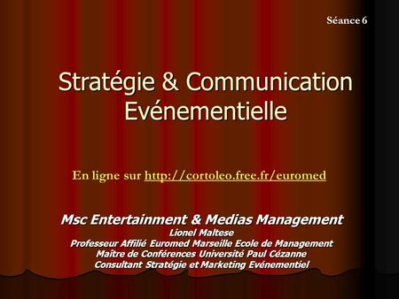 Stratégie & Communication Evénementielle Msc Entertainment & Medias Management Lionel Maltese Professeur Affilié Euromed Marseille Ecole de Management.