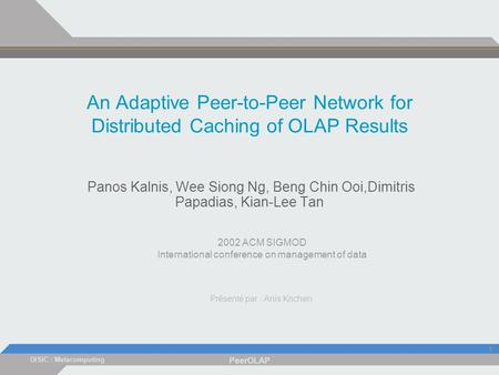 DISIC : Metacomputing PeerOLAP 1 An Adaptive Peer-to-Peer Network for Distributed Caching of OLAP Results Panos Kalnis, Wee Siong Ng, Beng Chin Ooi,Dimitris.