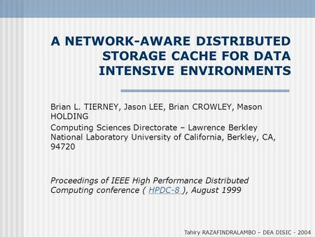 A NETWORK-AWARE DISTRIBUTED STORAGE CACHE FOR DATA INTENSIVE ENVIRONMENTS Brian L. TIERNEY, Jason LEE, Brian CROWLEY, Mason HOLDING Computing Sciences.
