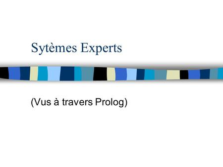 Sytèmes Experts (Vus à travers Prolog).