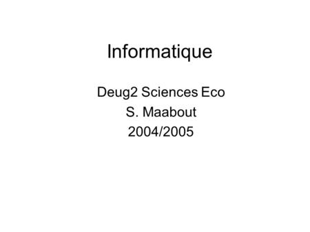 Informatique Deug2 Sciences Eco S. Maabout 2004/2005.