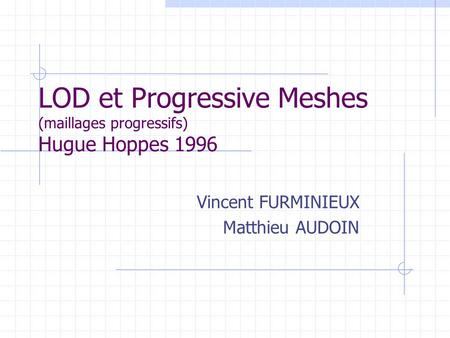 LOD et Progressive Meshes (maillages progressifs) Hugue Hoppes 1996