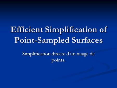 Efficient Simplification of Point-Sampled Surfaces