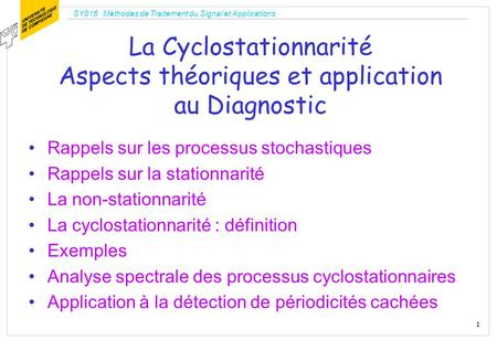 SY016 Méthodes de Traitement du Signal et Applications 1 La Cyclostationnarité Aspects théoriques et application au Diagnostic Rappels sur les processus.