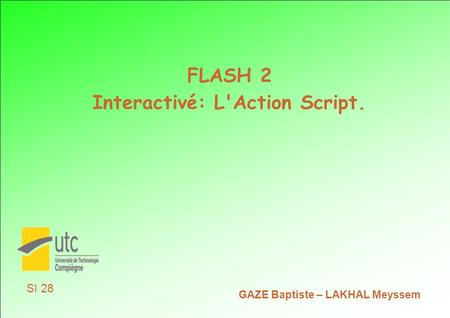 FLASH 2 Interactivé: L'Action Script. GAZE Baptiste – LAKHAL Meyssem SI 28.