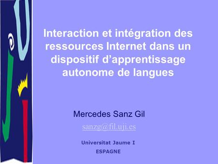 Interaction et intégration des ressources Internet dans un dispositif dapprentissage autonome de langues Mercedes Sanz Gil Universitat.