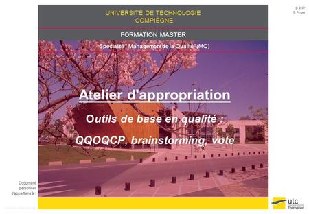 Atelier d'appropriation Outils de base en qualité : QQOQCP, brainstorming, vote Document personnel J'appartiens à : ..................................