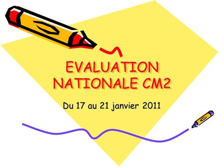 EVALUATION NATIONALE CM2 Du 17 au 21 janvier 2011.