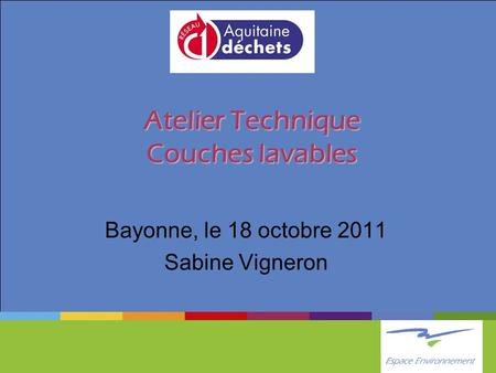 Atelier Technique Couches lavables Bayonne, le 18 octobre 2011 Sabine Vigneron.