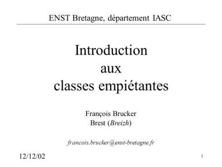 ENST Bretagne, département IASC 12/12/02 1 Introduction aux classes empiétantes François Brucker Brest (Breizh)