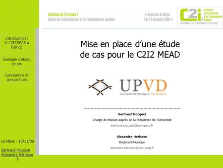 Introduction : le C2I2MEAD à lUPVD Le Mans - 10/11/09 Bertrand Mocquet Alexandre Hérisson 1 Exemple détude de cas Conclusions et perspectives-------------------------------------------------------------------------