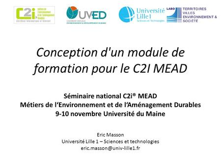 Conception d'un module de formation pour le C2I MEAD Eric Masson Université Lille 1 – Sciences et technologies Séminaire national.
