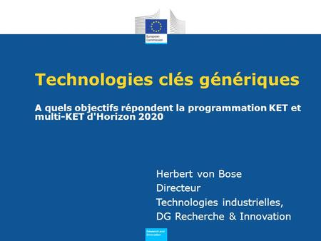 Research and Innovation Research and Innovation Technologies clés génériques A quels objectifs répondent la programmation KET et multi-KET d'Horizon 2020.