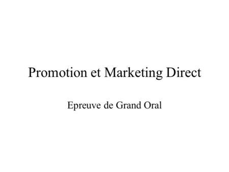 Promotion et Marketing Direct Epreuve de Grand Oral.