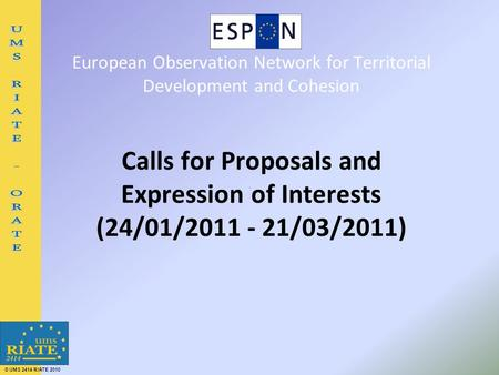 © UMS 2414 RIATE 2010 European Observation Network for Territorial Development and Cohesion Calls for Proposals and Expression of Interests (24/01/2011.