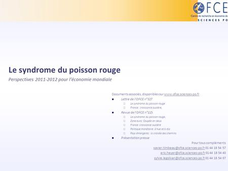 Le syndrome du poisson rouge Perspectives 2011-2012 pour léconomie mondiale Documents associés, disponibles sur www.ofce.sciences-po.frwww.ofce.sciences-po.fr.
