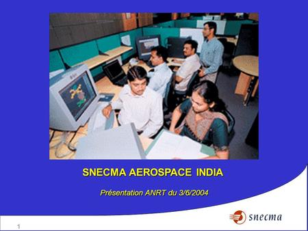 1 SNECMA AEROSPACE INDIA Présentation ANRT du 3/6/2004.