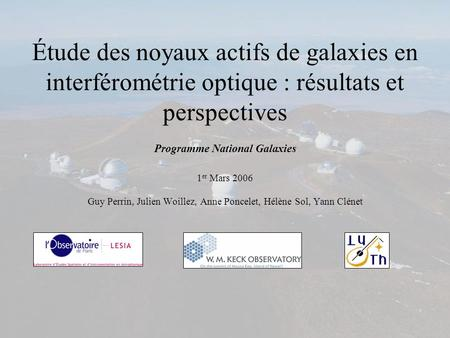Étude des noyaux actifs de galaxies en interférométrie optique : résultats et perspectives Programme National Galaxies 1 er Mars 2006 Guy Perrin, Julien.