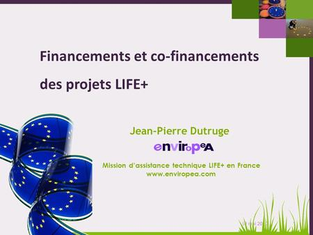 1 Journée dinformation nationale LIFE+ - 10 mai 2010 Financements et co-financements des projets LIFE+ Mission dassistance technique LIFE+ en France www.enviropea.com.
