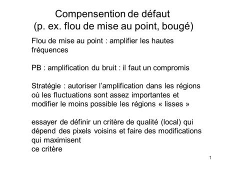 Compensention de défaut (p. ex. flou de mise au point, bougé)