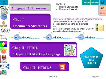 SommaireLexique Langages & Documents Réfs Techs...... Paul Franchi SI 4 2013-14 13/01/2014 Transparent - 1 Chap I Documents Structurés Chap II - HTML Hyper.