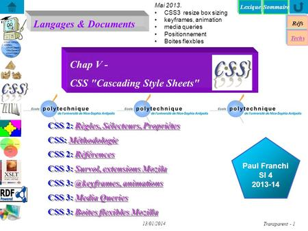 Lexique Langages & Documents Réfs Techs Sommaire...... Paul Franchi SI 4 2013-14 13/01/2014 Transparent - 1 Chap V - CSS Cascading Style Sheets CSS 2:
