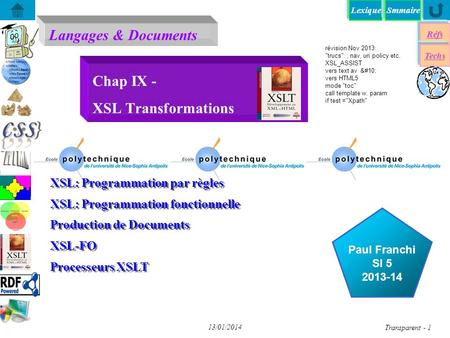 Lexique Langages & Documents Réfs Techs Smmaire...... Paul Franchi SI 5 2013-14 13/01/2014 Transparent - 1 Chap IX - XSL Transformations XSL: Programmation.