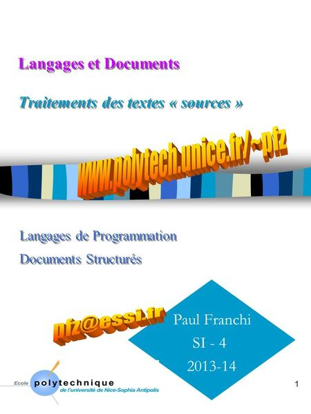 1 Langages et Documents Traitements des textes « sources » Paul Franchi SI - 4 2013-14 Langages de Programmation Documents Structurés.