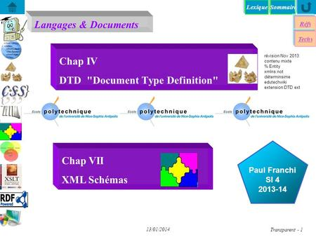 SommaireLexique Langages & Documents Réfs Paul Franchi SI 4 2013-14 Techs...... 13/01/2014 Transparent - 1 Chap IV DTD Document Type Definition Chap.