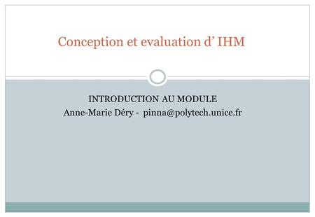 Conception et evaluation d IHM INTRODUCTION AU MODULE Anne-Marie Déry -