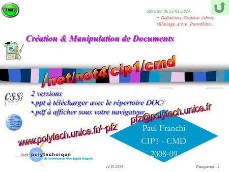 Paul Franchi CIP1 - CMD 2008-09 13/01/2014 Transparent - 1 Création & Manipulation de Documents 2 versions.ppt à télécharger avec le répertoire DOC/.pdf.