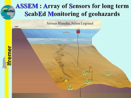 ASSEM : Array of Sensors for long term SeabEd Monitoring of geohazards