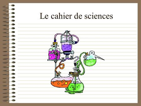 Le cahier de sciences.
