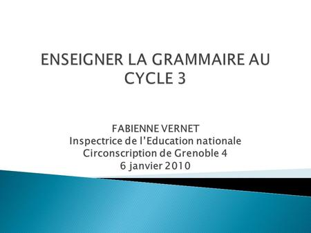 FABIENNE VERNET Inspectrice de lEducation nationale Circonscription de Grenoble 4 6 janvier 2010.