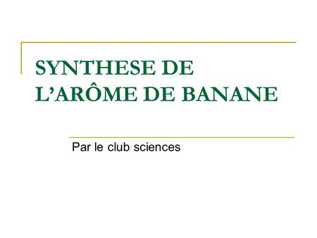 SYNTHESE DE LARÔME DE BANANE Par le club sciences.