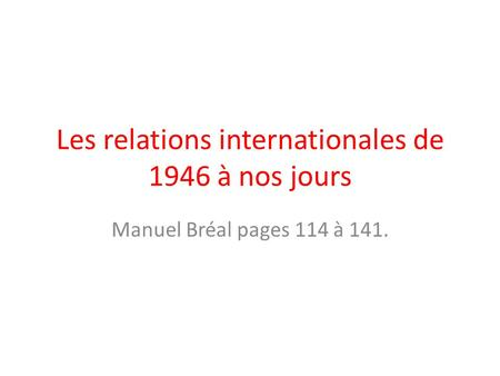 Les relations internationales de 1946 à nos jours Manuel Bréal pages 114 à 141.