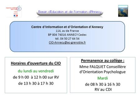 Centre dInformation et dOrientation dAnnecy 114, av de France BP 804 74016 ANNECY Cedex tél. 04 50 27 64 54 Horaires douverture.
