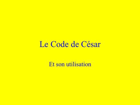 Le Code de César Et son utilisation. Linvention du code Son utilisation Son fonctionnement Son application aujourdhui Modifications possibles.