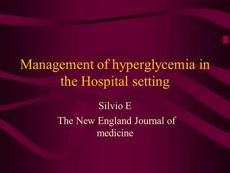 Management of hyperglycemia in the Hospital setting Silvio E The New England Journal of medicine.