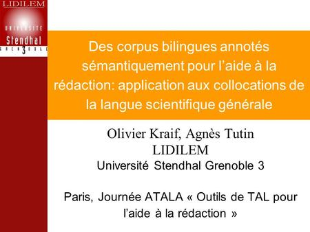 Des corpus bilingues annotés sémantiquement pour laide à la rédaction: application aux collocations de la langue scientifique générale Olivier Kraif, Agnès.