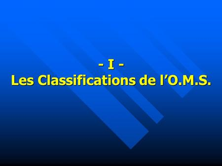 - I - Les Classifications de lO.M.S.. Bureau de vote.