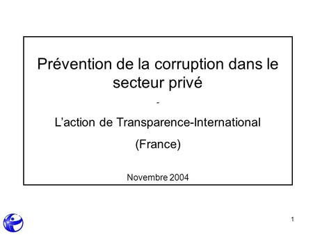 1 Prévention de la corruption dans le secteur privé - Laction de Transparence-International (France) Novembre 2004.