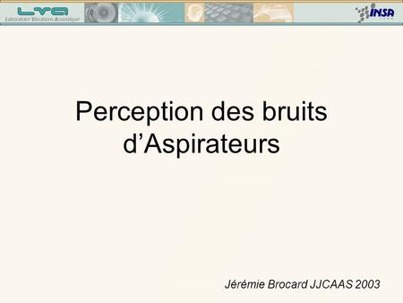 Perception des bruits dAspirateurs Jérémie Brocard JJCAAS 2003.
