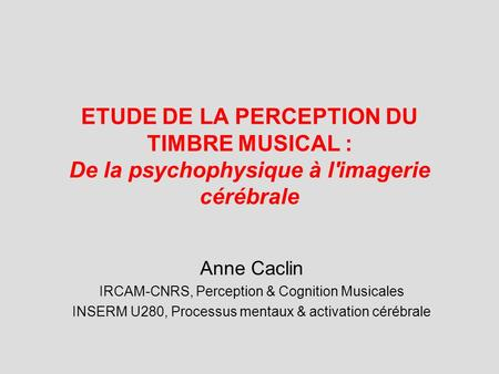 Anne Caclin IRCAM-CNRS, Perception & Cognition Musicales