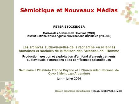 Sémiotique et Nouveaux Médias PETER STOCKINGER Maison des Sciences de lHomme (MSH) Institut National des Langues et Civilisations Orientales (INALCO) Les.