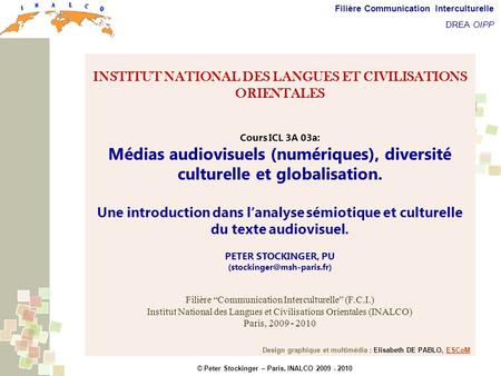 © Peter Stockinger – Paris, INALCO 2009 - 2010 Filière Communication Interculturelle DREA OIPP Description sémiotique et culturelle du texte audiovisuel.